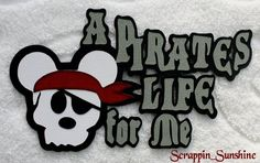 DISNEY PIRATE Themed Die Cut Title for Scrapbook Pages - A Pirate Life - SSFFDeb #Handmade