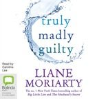 Truly Madly Guilty. I really enjoyed this. Moriarty hasn't quite got hold of the structure but I still loved it.
