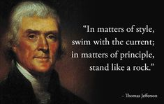 Thomas Jefferson - Substance over Style. Principles matter