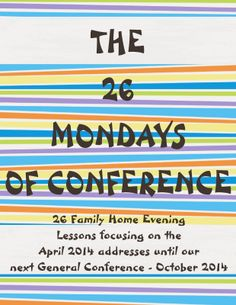 Weekly Family Home Evening Lessons that go along with the topics and talks of the April 2014 General Conference.