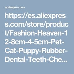 https://es.aliexpress.com/store/product/Fashion-Heaven-12-8cm-4-5cm-Pet-Cat-Puppy-Rubber-Dental-Teeth-Chew-Bone-Play-Training/2691026_32778968474.html