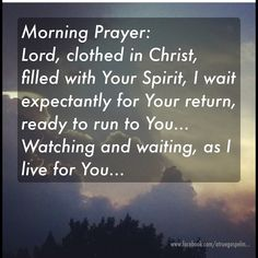 Morning Prayer: Lord, I wait expectantly for Your return, ready to run to You.. #morningprayer #pray #prayer #quote #instaquote #seekgod #watching #ready #teamjesus #LHBK #youthministry #teens #moms #grandmas #preach #testify #gospel #love