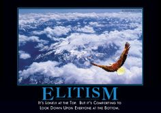Elitism Demotivator - It's lonely at the top, but it's comforting to look down upon everyone at the bottom.