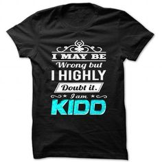 Awesome Tee I May Be Wrong But I Highly Doubt It Iam Kidd - Cool Name Shirt !!! T shirts