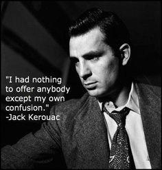 Jack Kerouac ~ American novelist and poet (1922-1969)