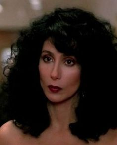 Cher - when this movie came out I thought she was just the epitome of beautiful.