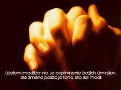 Účelom modlitby nie je ovplyvnenie božích úmyslov, ale zmena postoja toho, kto sa modlí
