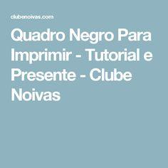 Quadro Negro Para Imprimir - Tutorial e Presente - Clube Noivas