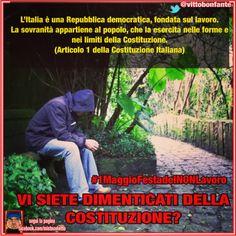 « L'Italia è una Repubblica democratica, fondata sul lavoro. La sovranità appartiene al popolo, che la esercita nelle forme e nei limiti della Costituzione. » (Articolo 1 della Costituzione Italiana)