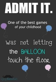Still one of the best games in my life because volleyball is just a more intense game of don't let the balloon touch the ground