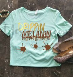 Hey, I found this really awesome Etsy listing at https://www.etsy.com/listing/506831601/drippin-melanin-shirt-melanin-poppin