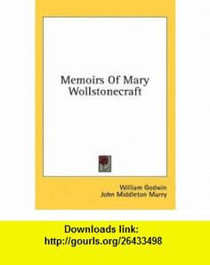 Memoirs Of Mary Wollstonecraft (9781436684781) William Godwin, John Middleton Murry , ISBN-10: 1436684781  , ISBN-13: 978-1436684781 ,  , tutorials , pdf , ebook , torrent , downloads , rapidshare , filesonic , hotfile , megaupload , fileserve