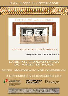 António Adauta, artesão a tempo inteiro concebendo e manufaturando Quadros a ponto de Arraiolos baseados em mosaicos de Conímbriga (www.adauta.eu), vem comunicar que este ano está a comemorar o Jubileu de Prata - 25 anos a artesanar.  De 2 de novembro a 20 de dezembro fará uma exibição no Museu Monográfico de Conimbriga.