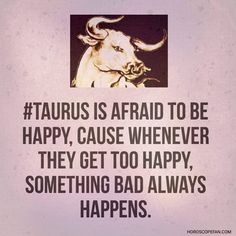 Not only taurus .maybe even with other, but it definitely happens with me and i… Not only taurus .maybe even with other, but it definitely happens with me and it scares me to be more happy Taurus Daily, Taurus And Scorpio, Taurus Traits, Astrology Taurus, Zodiac Signs Horoscope, Taurus And Gemini, My Zodiac Sign, Zodiac Facts, Zodiac Taurus