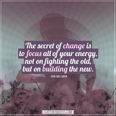 The secret of change is to focus all of your energy, not on fighting the old, but on building the new. Real Life Quotes, Truth Quotes, Words Quotes, Me Quotes, Motivational Quotes, Inspirational Quotes, Sayings, I Miss You Quotes For Him, Quotes To Live By