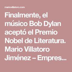 Finalmente, el músico Bob Dylan aceptó el Premio Nobel de Literatura. Mario Villatoro Jiménez – Empresario salvadoreño en Costa Rica