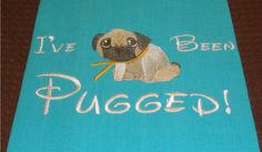 I've been pugged  Tea Towel for Pug Lovers  Dogs  by rendachs, $15.00
