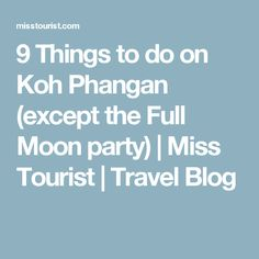 9 Things to do on Koh Phangan (except the Full Moon party) | Miss Tourist | Travel Blog