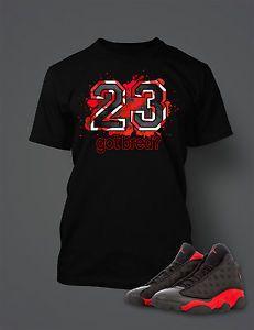 best loved b200f a5d0c 23 Got Bred Tee Shirt to Match Retro Air Jordan 13 Shoe Mens Graphic T Shirt
