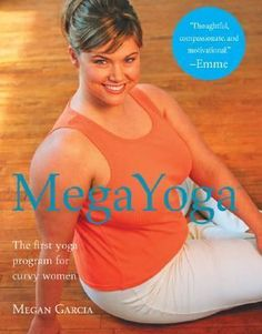 MegaYoga by Megan Garcia. Yoga for the plus sized woman