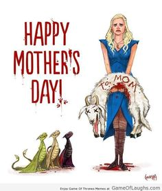 This is how Daenerys celebrates Mother's Day - Game Of Thrones Memes