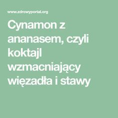 Cynamon z ananasem, czyli koktajl wzmacniający więzadła i stawy Easter Recipes, Health Fitness, Smoothie, Math Equations, Aga, Food, Pineapple, Smoothies, Meals