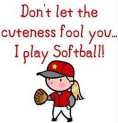 ... I play softball.