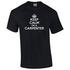 Keep Calm I'm A Carpenter T-Shirt Funny by Whynotstopnshop on Etsy