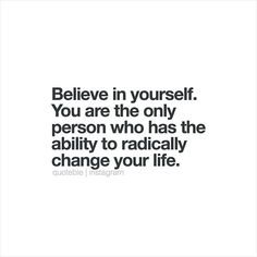Believe in yourself. You are the only person who has the ability to radically change your life. 💭 #quoteble