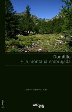 DOMITILO Y LA MONTAÑA EMBRUJADA - Hebert Ramírez Alcalá - Novelas