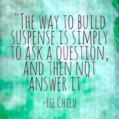 "How to think like Lee Child. This quote on building suspense is from his 9/2/14 appearance on CBS This Morning promoting his new Jack Reacher thriller novel, ""Personal."""