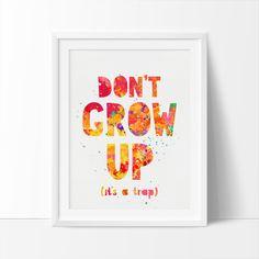 Dont grow up its a trap Printable Art Nursery by bigfamilyart