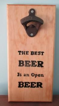 "openbeer.JPG  Great gift for the person who has everything.  The Best Beer is an Open Beer.  This wooden beer bottle opener has magnets implanted in the back to catch the caps when the bottle is opened.  Great addition to a dorm room, basement, man cave, bar.  The gift for the person who has everything. Nice groomsman gift.   Approx. 12""H x 6""W  Hand Painted."