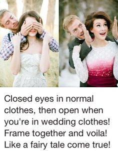 closed eyes in normal clothes, then open when we are in our wedding clothes! this is a cute idea! @ Wedding Day Pins : You're Source for Wedding Pins!Wedding Day Pins : You're Source for Wedding Pins! Wedding Pics, Wedding Bells, Wedding Engagement, Our Wedding, Dream Wedding, Engagement Pictures, Wedding Stuff, Wedding Dress, Wedding Attire