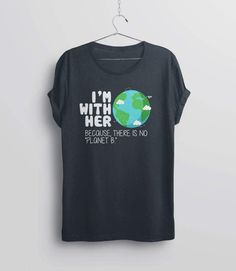Earth Day T Shirt, Women There is No Planet B, Environmental Tshirt, Environment Shirt, March for Sc Science Shirts, Toddler Size Chart, Mothers Day Shirts, Womens Size Chart, Earth Day, Direct To Garment Printer, Unisex Fashion, Fitness Fashion, Shirt Style