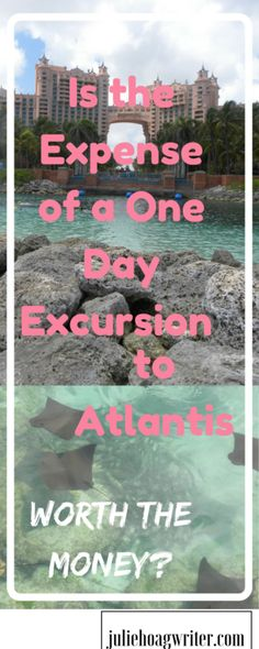 Is the Expense of a One Day Excursion to Atlantis Worth the Money? Atlantis Paradise Island Resort Bahamas   Nassua Bahamas   Atlantis Bahamas   excursion   cruise excursions   cruise excursions caribbean   cruise excursions tips   family travel   family travel desintations   vacation ideas