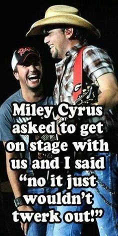 Miley, Won't twerk out.