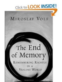 The End of Memory: Remembering Rightly in a Violent World: Miroslav Volf: 9780802829894: Amazon.com: Books