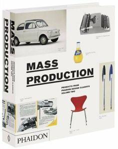 Mass Production, Products From Phaidon Design Classics: Editors of Phaidon Press: 9780714856667: Books - Amazon.ca