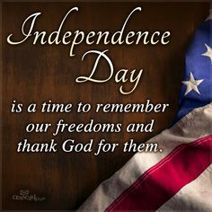 It's a time to remember our freedoms and thank God for them.