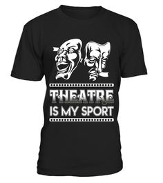 """# Theatre Is My Sport T-shirt - Cool Actor Actress Acting Gift .  Special Offer, not available in shops      Comes in a variety of styles and colours      Buy yours now before it is too late!      Secured payment via Visa / Mastercard / Amex / PayPal      How to place an order            Choose the model from the drop-down menu      Click on """"Buy it now""""      Choose the size and the quantity      Add your delivery address and bank details      And that's it!      Tags: This funny Theatre Is…"""
