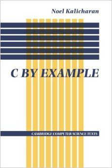C by Example (Cambridge Computer Science Texts) 1st Edition by Noel Kalicharan (Author)
