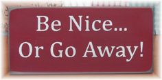 Be Nice Or Go Away primitive wood sign