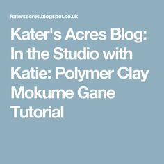 Kater's Acres Blog: In the Studio with Katie: Polymer Clay Mokume Gane Tutorial