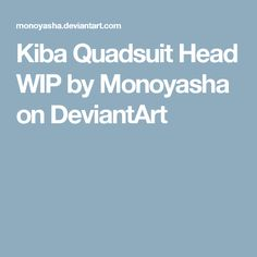 Kiba Quadsuit Head WIP by Monoyasha on DeviantArt