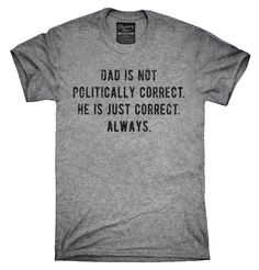 Dad Is Not Politically Correct Shirt, Hoodies, Tanktops