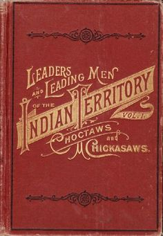 Am. Pub. Assoc. 1891. 1st. 319 pgs. Biographical sketches of 127 prominent members of the Chickasaw tribe, photos. Profusely illus. with over 200 portraits and full-page engravings. A wealth of material on the Choctaws, beginning with a history of the tribe, followed by biographical sketches of 184 leading men in the Choctaw tribe and a few of the Cherokee tribe. Also info on the Chickasaw Indians. A very scarce work on the people and events in the early development of the Indian Territory.