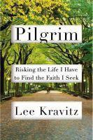 Pilgrim : risking the life I have to find the faith I seek / Lee Kravitz.