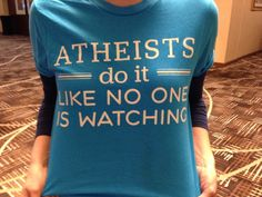 Atheists do it like no one's watching