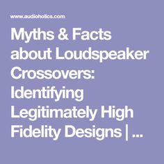 Myths & Facts about Loudspeaker Crossovers: Identifying Legitimately High Fidelity Designs | Audioholics